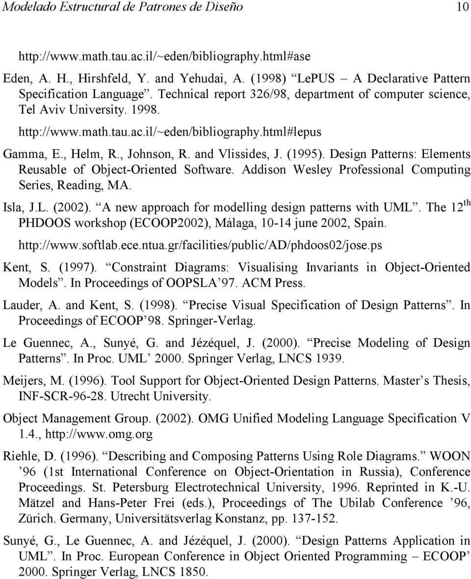 html#lepus Gamma, E., Helm, R., Johnson, R. and Vlissides, J. (1995). Design Patterns: Elements Reusable of Object-Oriented Software. Addison Wesley Professional Computing Series, Reading, MA.