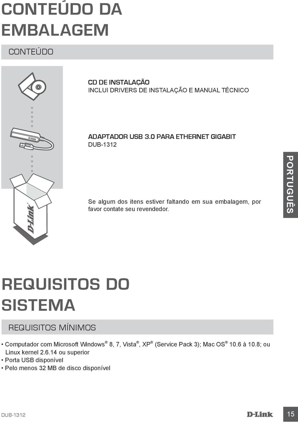 PORTUGUÊS REQUISITOS DO SISTEMA REQUISITOS MÍNIMOS Computador com Microsoft Windows 8, 7, Vista, XP (Service Pack
