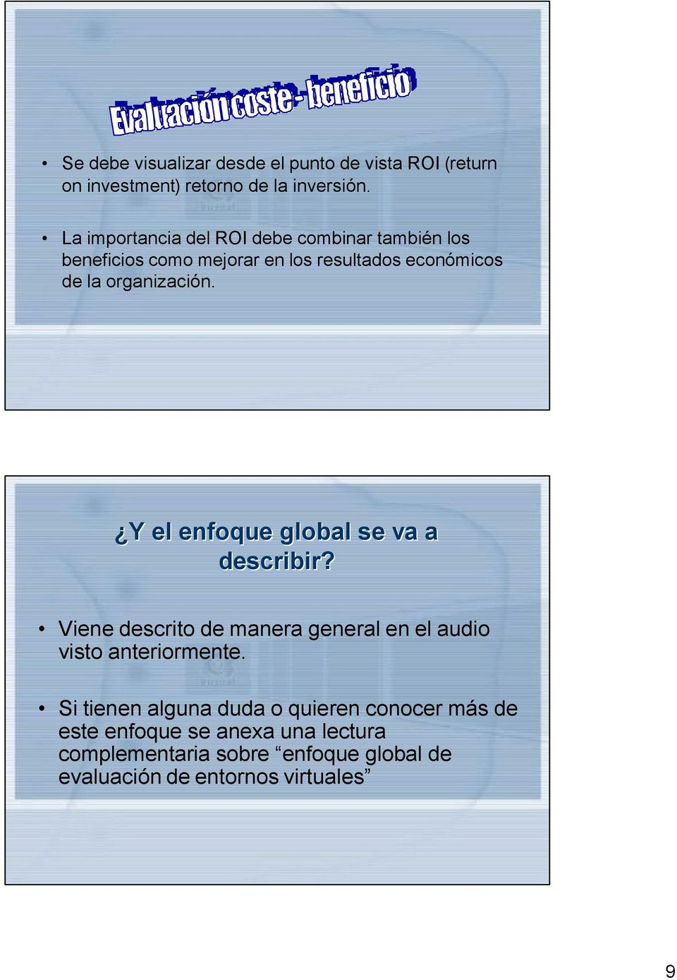 organización. Y el enfoque global se va a describir? Viene descrito de manera general en el audio visto anteriormente.