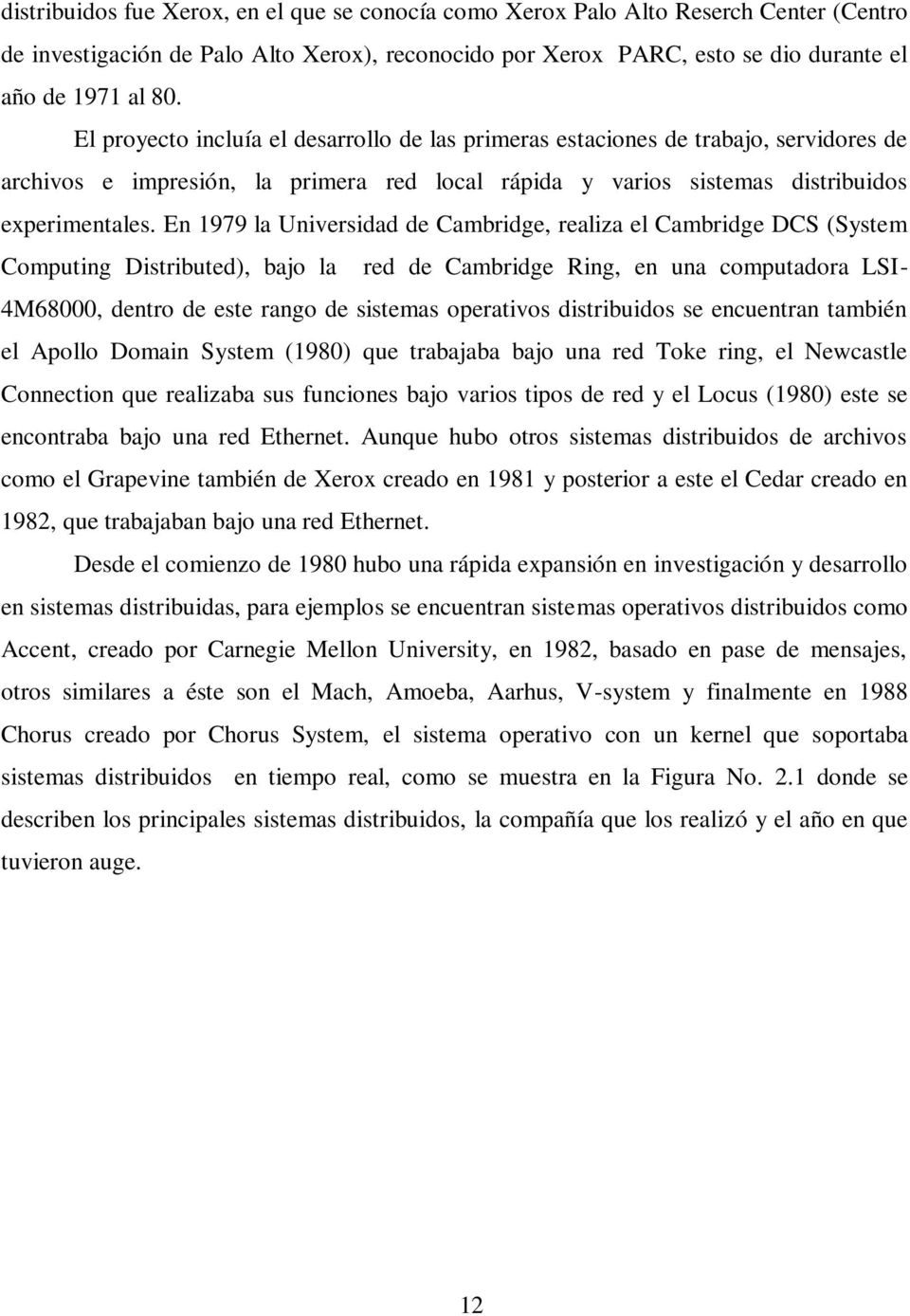 En 1979 la Universidad de Cambridge, realiza el Cambridge DCS (System Computing Distributed), bajo la red de Cambridge Ring, en una computadora LSI- 4M68000, dentro de este rango de sistemas
