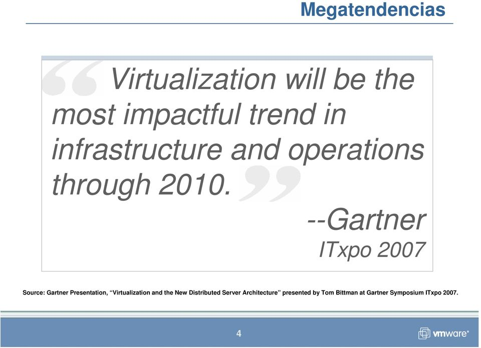 --Gartner ITxpo 2007 Source: Gartner Presentation, Virtualization and