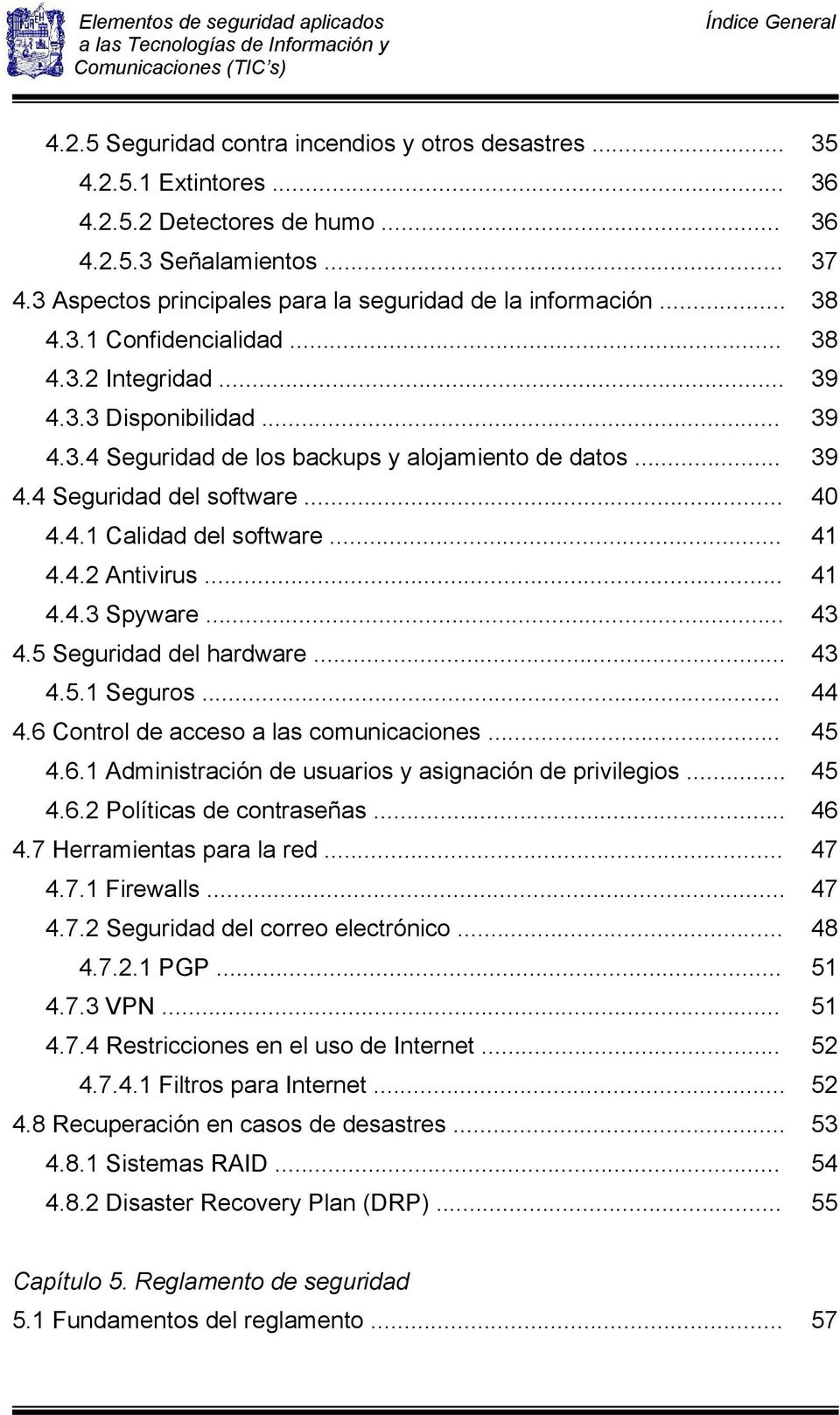 .. 39 4.4 Seguridad del software... 40 4.4.1 Calidad del software... 41 4.4.2 Antivirus... 41 4.4.3 Spyware... 43 4.5 Seguridad del hardware... 43 4.5.1 Seguros... 44 4.