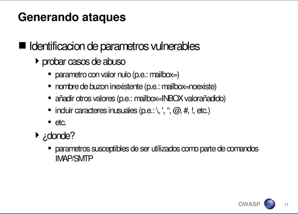 e.: mailbox=inbox valorañadido) incluir caracteres inusuales (p.e.: \, ',, @, #,!, etc.) etc.