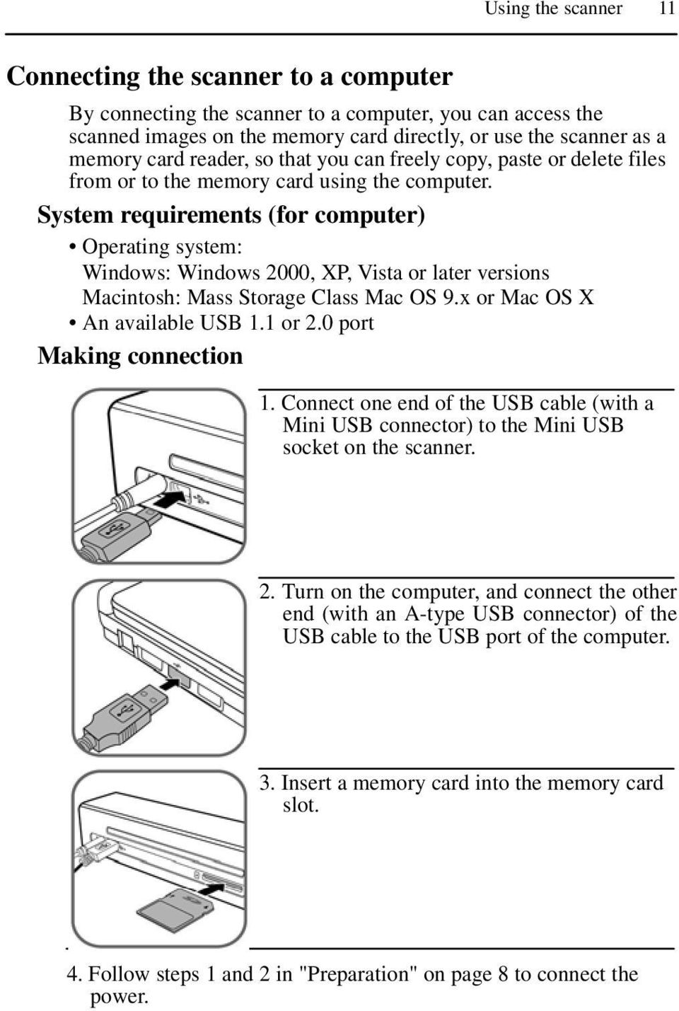 System requirements (for computer) ò Operating system: Windows: Windows 2000, XP, Vista or later versions Macintosh: Mass Storage Class Mac OS 9.x or Mac OS X ò An available USB 1.1 or 2.