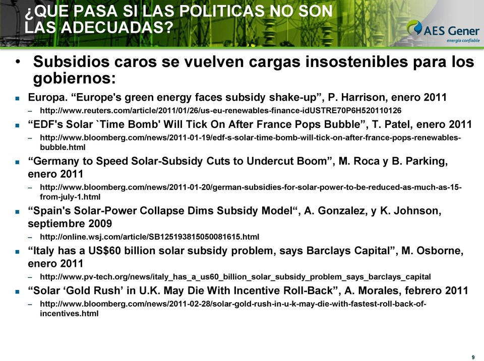 Patel, enero 2011 http://www.bloomberg.com/news/2011-01-19/edf-s-solar-time-bomb-will-tick-on-after-france-pops-renewablesbubble.html Germany to Speed Solar-Subsidy Cuts to Undercut Boom, M. Roca y B.