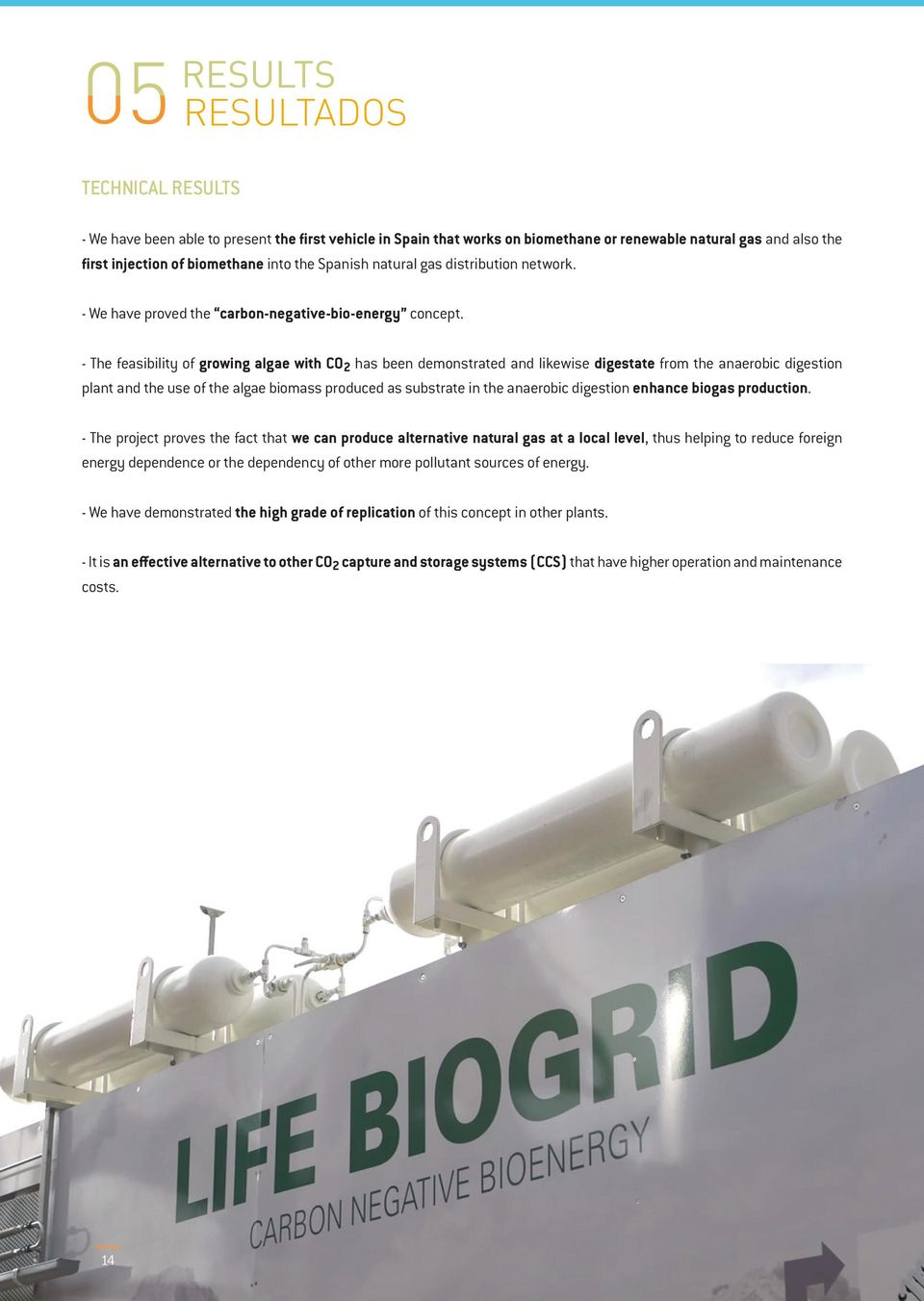 - The feasibility of growing algae with CO 2 has been demonstrated and likewise digestate from the anaerobic digestion plant and the use of the algae biomass produced as substrate in the anaerobic