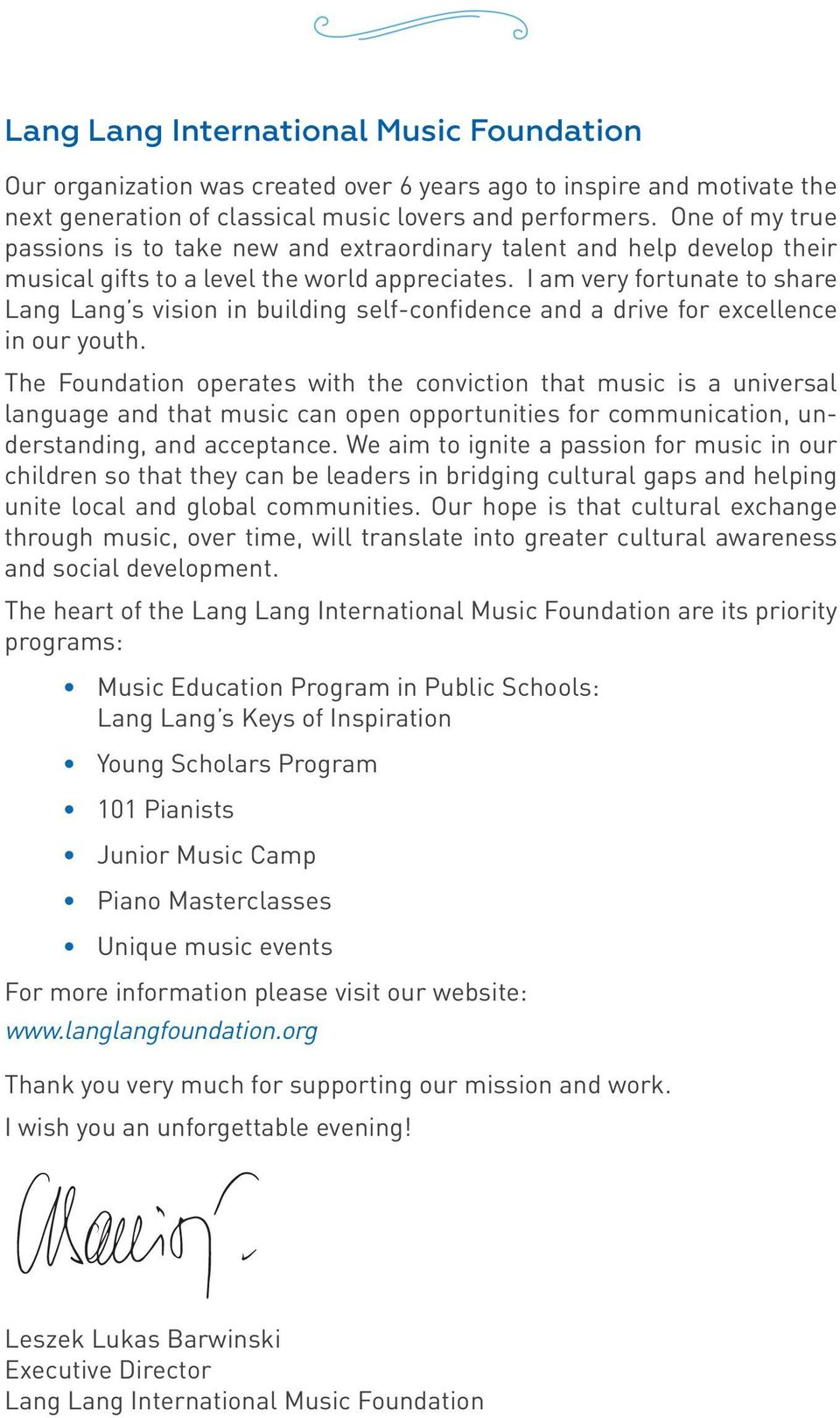 I am very fortunate to share Lang Lang s vision in building self-confidence and a drive for excellence in our youth.