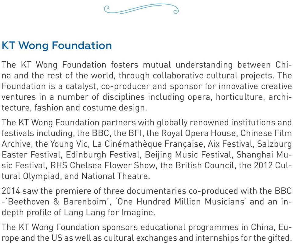 The KT Wong Foundation partners with globally renowned institutions and festivals including, the BBC, the BFI, the Royal Opera House, Chinese Film Archive, the Young Vic, La Cinémathèque Française,