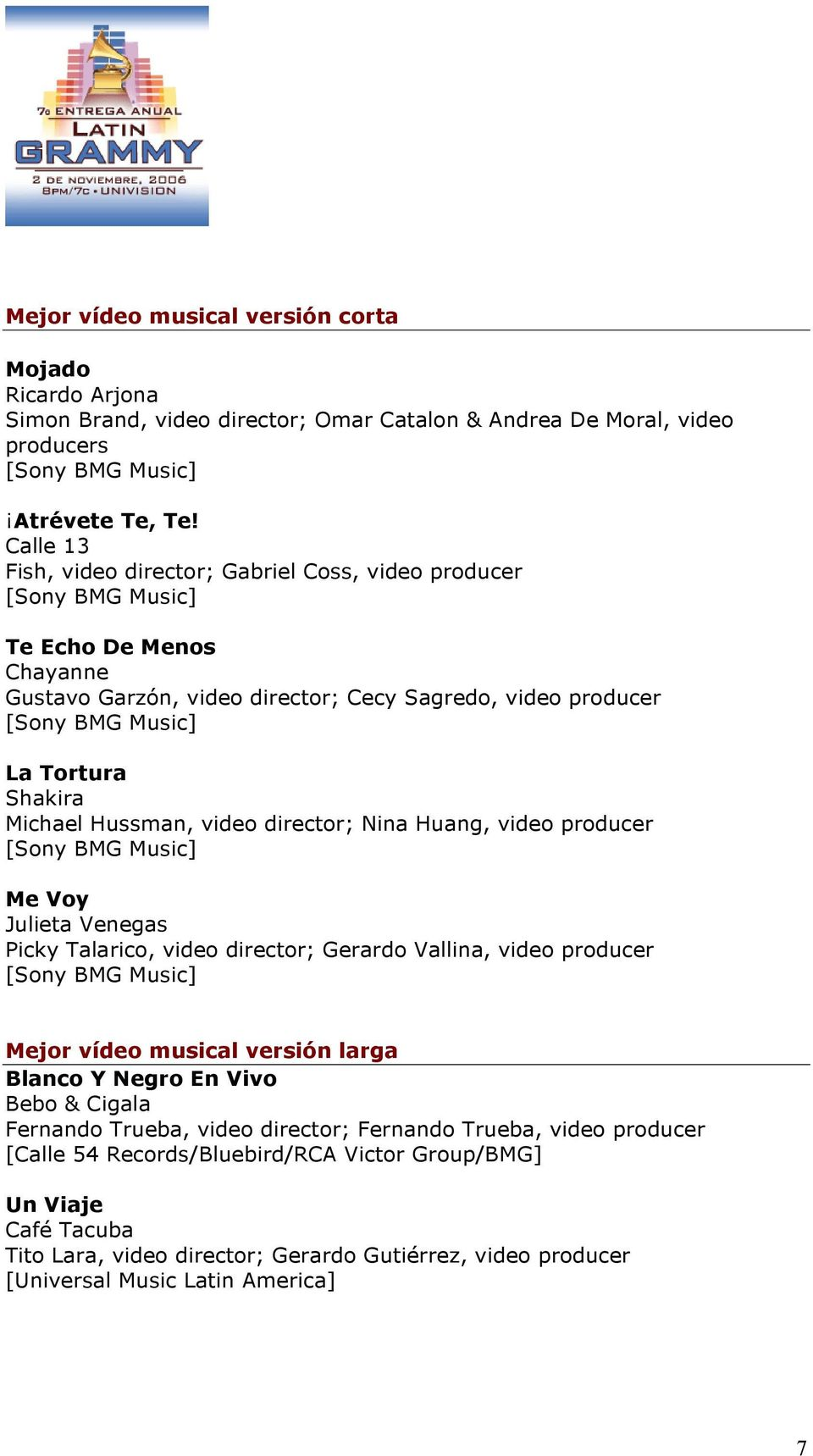 director; Nina Huang, video producer Me Voy Julieta Venegas Picky Talarico, video director; Gerardo Vallina, video producer Mejor vídeo musical versión larga Blanco Y Negro En Vivo Bebo &