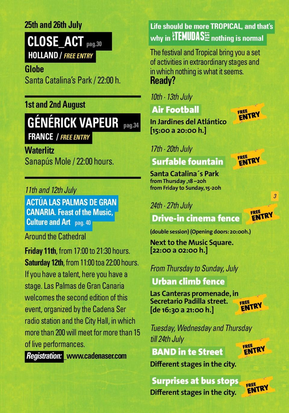 1st and 2nd August GÉNÉRICK VAPEUR pag.34 FRANCE / FREE ENTRY Waterlitz Sanapús Mole / 22:00 hours. 11th and 12th July ACTÚA LAS PALMAS DE GRAN CANARIA. Feast of the Music, Culture and Art pag.