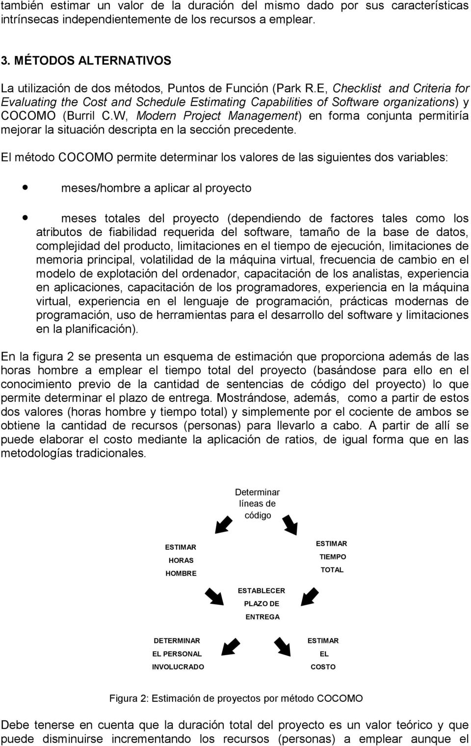 E, Checklist and Criteria for Evaluating the Cost and Schedule Estimating Capabilities of Software organizations) y COCOMO (Burril C.