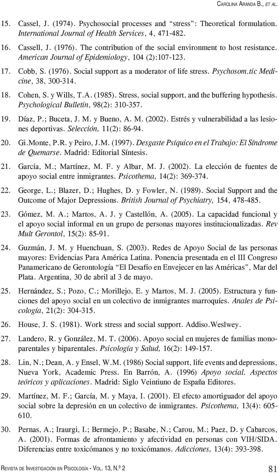 tic Medicine, 38, 300-314. 18. Cohen, S. y Wills, T.A. (1985). Stress, social support, and the buffering hypothesis. Psychological Bulletin, 98(2): 310-357. 19. Díaz, P.; Buceta, J. M. y Bueno, A. M. (2002).