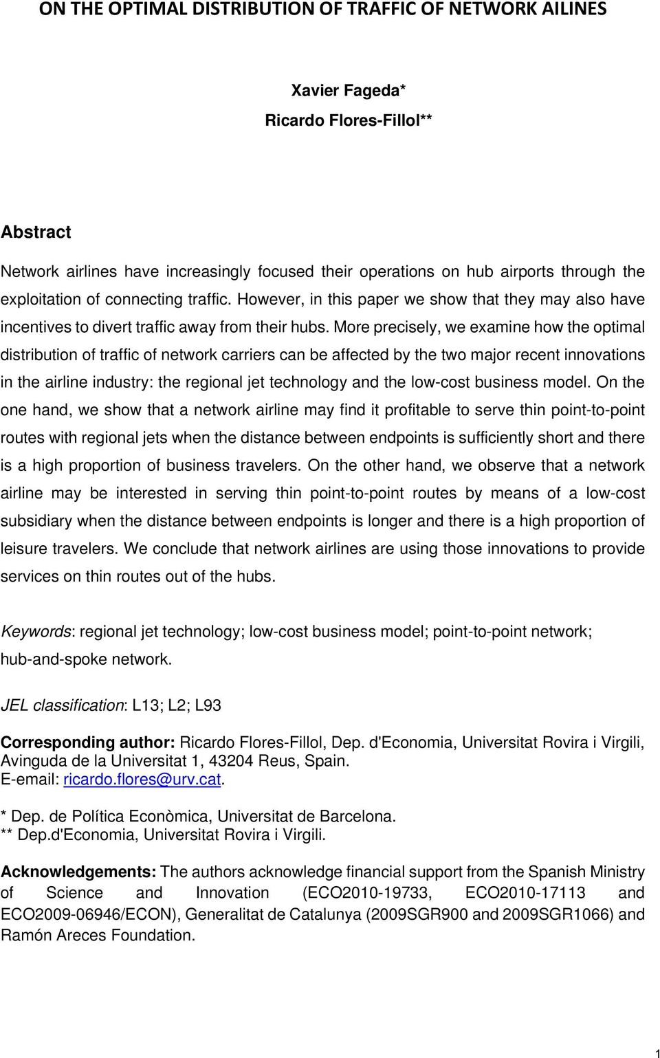 More precisely, we examine how the optimal distribution of traffic of network carriers can be affected by the two major recent innovations in the airline industry: the regional jet technology and the