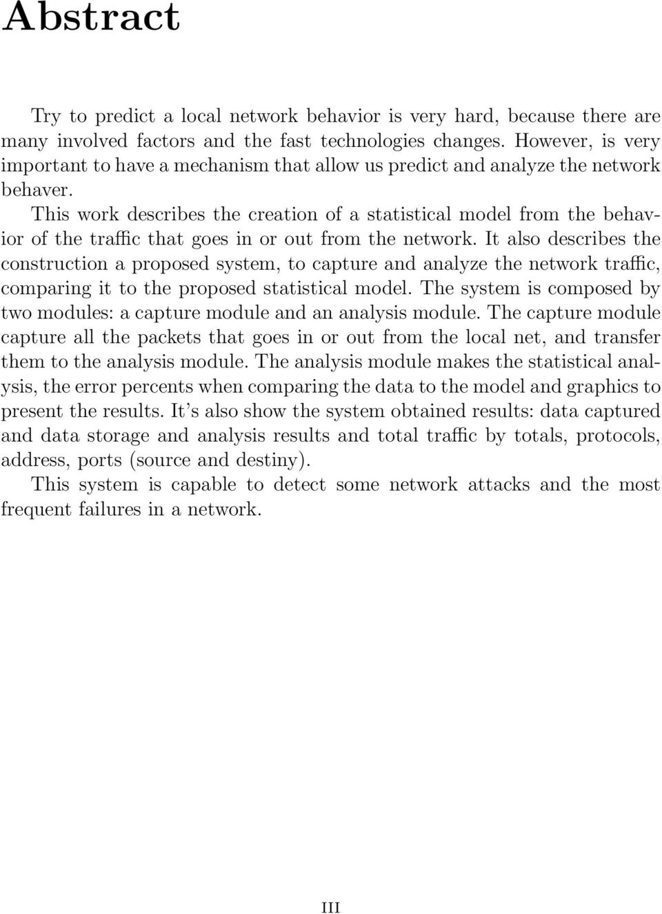 This work describes the creation of a statistical model from the behavior of the traffic that goes in or out from the network.