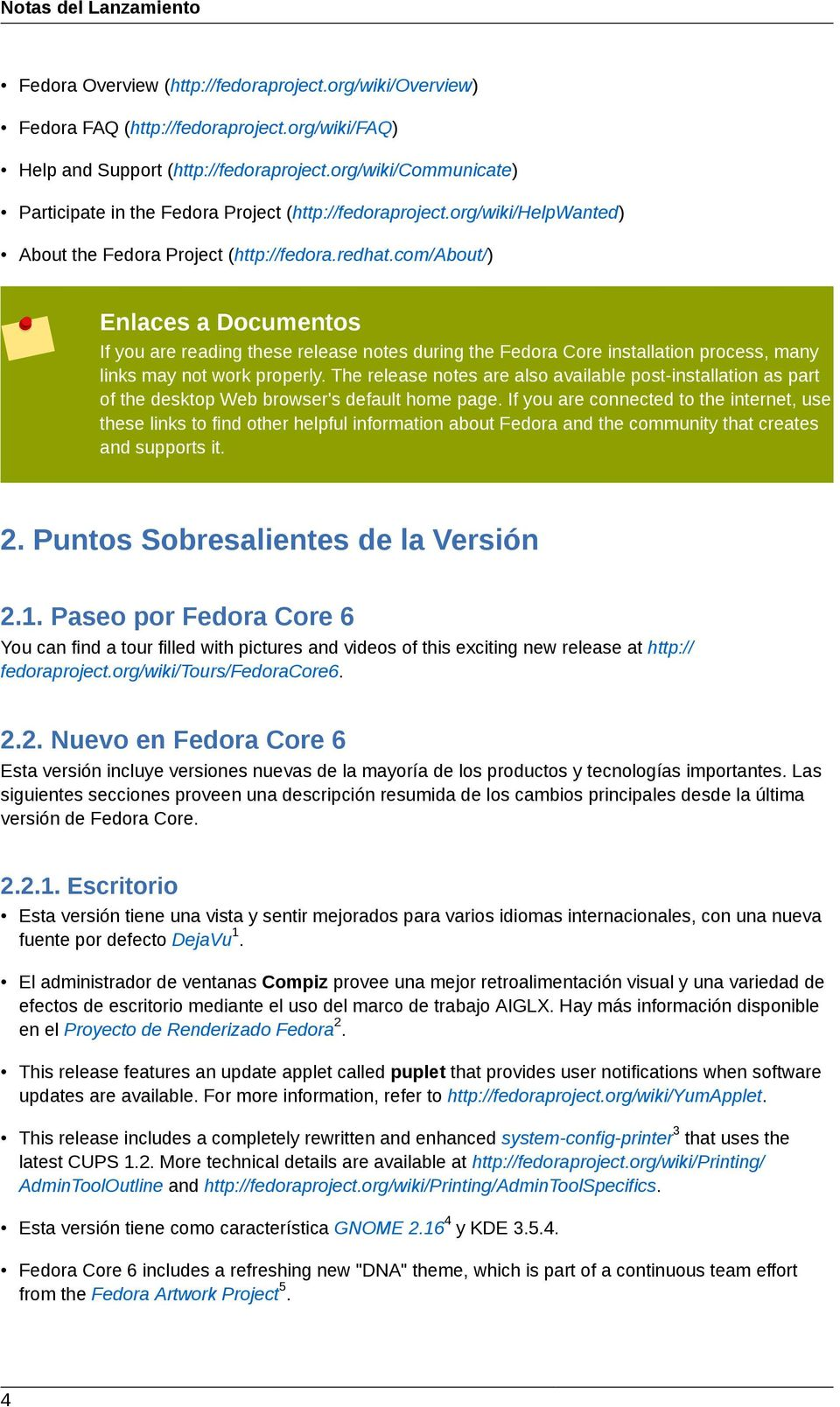 com/about/) Enlaces a Documentos If you are reading these release notes during the Fedora Core installation process, many links may not work properly.