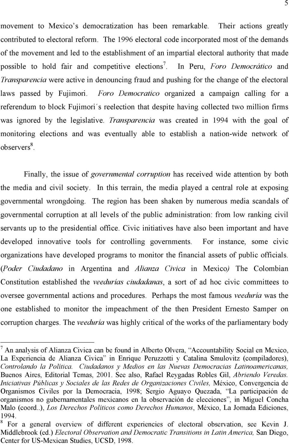 In Peru, Foro Democrático and Transparencia were active in denouncing fraud and pushing for the change of the electoral laws passed by Fujimori.