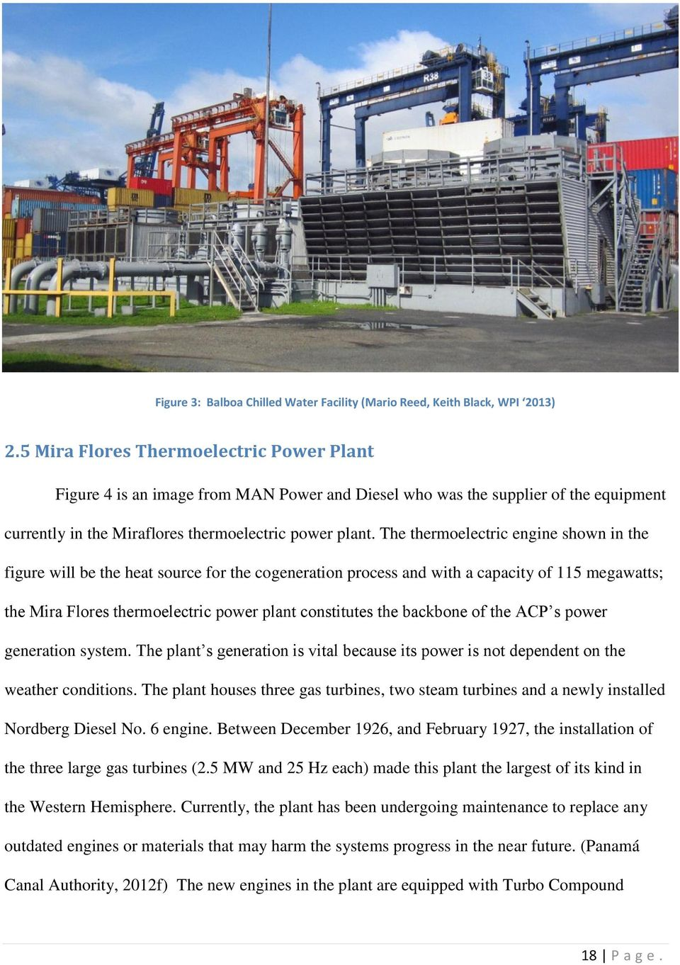 The thermoelectric engine shown in the figure will be the heat source for the cogeneration process and with a capacity of 115 megawatts; the Mira Flores thermoelectric power plant constitutes the