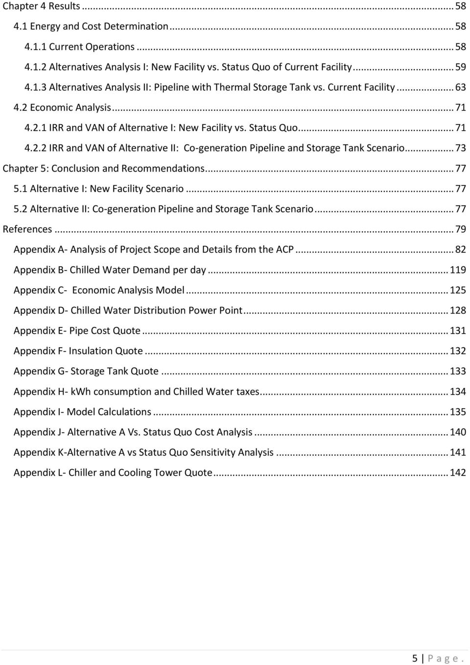 .. 73 Chapter 5: Conclusion and Recommendations... 77 5.1 Alternative I: New Facility Scenario... 77 5.2 Alternative II: Co-generation Pipeline and Storage Tank Scenario... 77 References.
