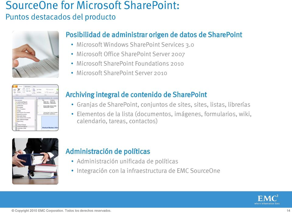 0 Microsoft Office SharePoint Server 2007 Microsoft SharePoint Foundations 2010 Microsoft SharePoint Server 2010 Archiving integral de contenido de