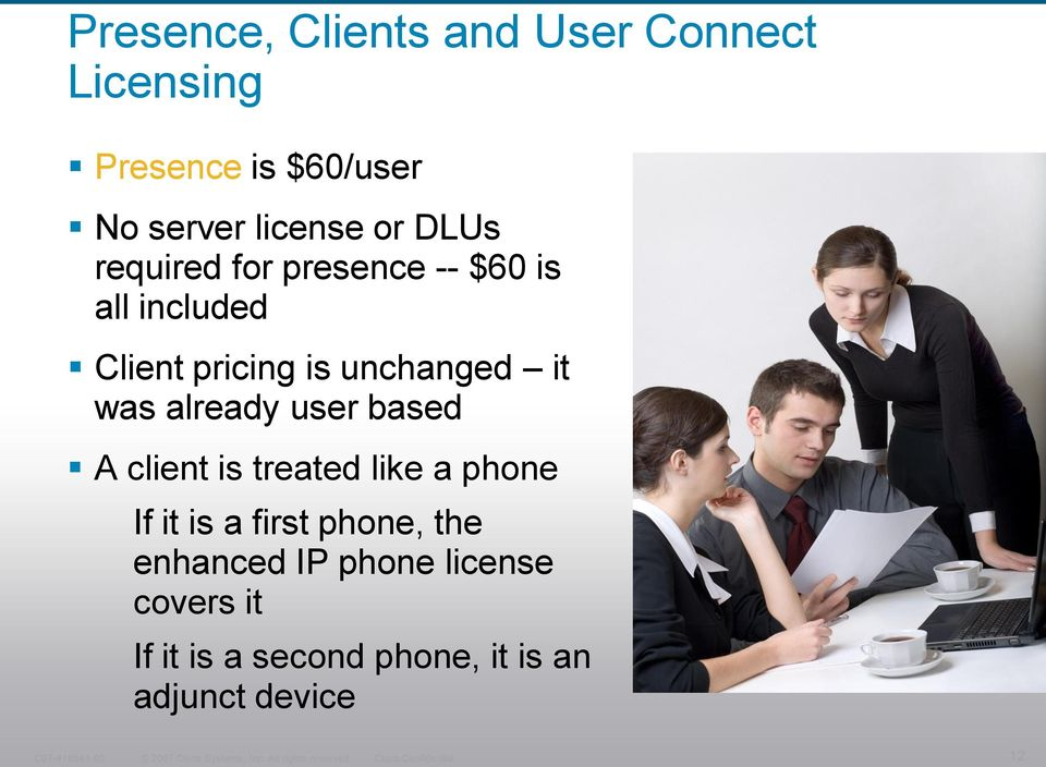 treated like a phone If it is a first phone, the enhanced IP phone license covers it If it is a second