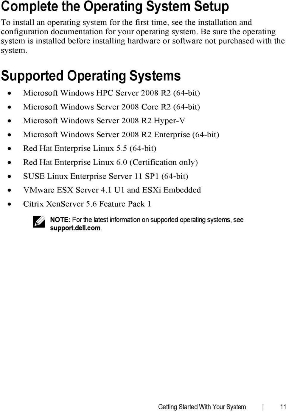 Supported Operating Systems Microsoft Windows HPC Server 2008 R2 (64-bit) Microsoft Windows Server 2008 Core R2 (64-bit) Microsoft Windows Server 2008 R2 Hyper-V Microsoft Windows Server 2008 R2