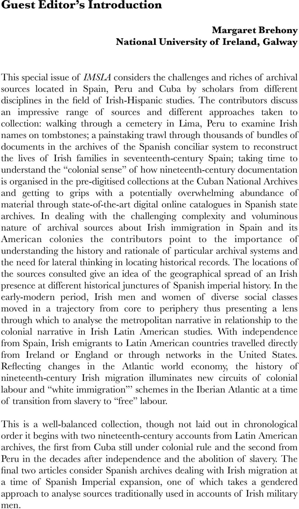 The contributors discuss an impressive range of sources and different approaches taken to collection: walking through a cemetery in Lima, Peru to examine Irish names on tombstones; a painstaking