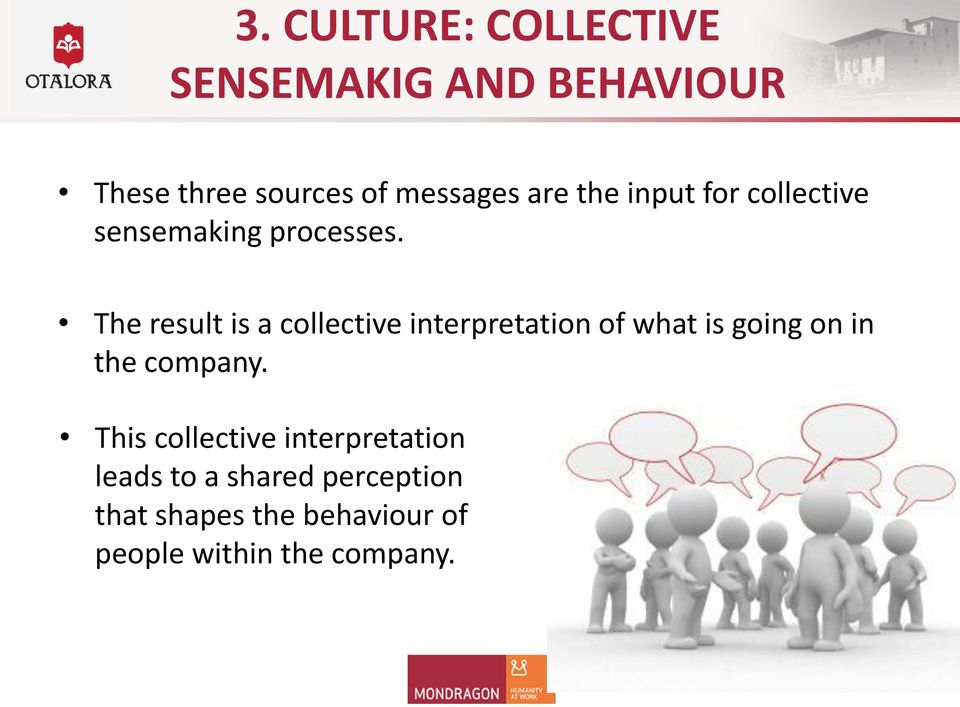 The result is a collective interpretation of what is going on in the company.