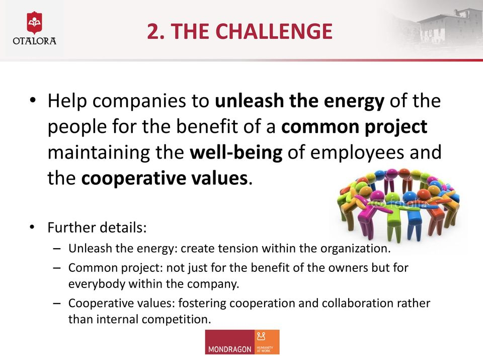Further details: Unleash the energy: create tension within the organization.
