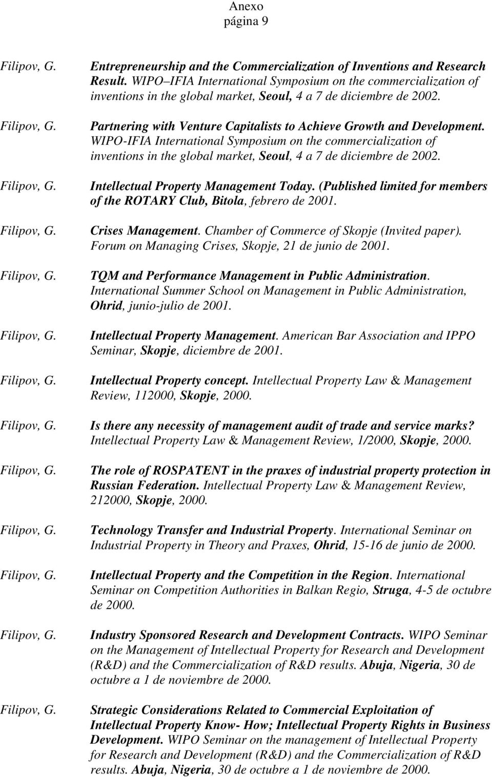 WIPO-IFIA International Symposium on the commercialization of inventions in the global market, Seoul, 4 a 7 de diciembre de 2002. Intellectual Property Management Today.