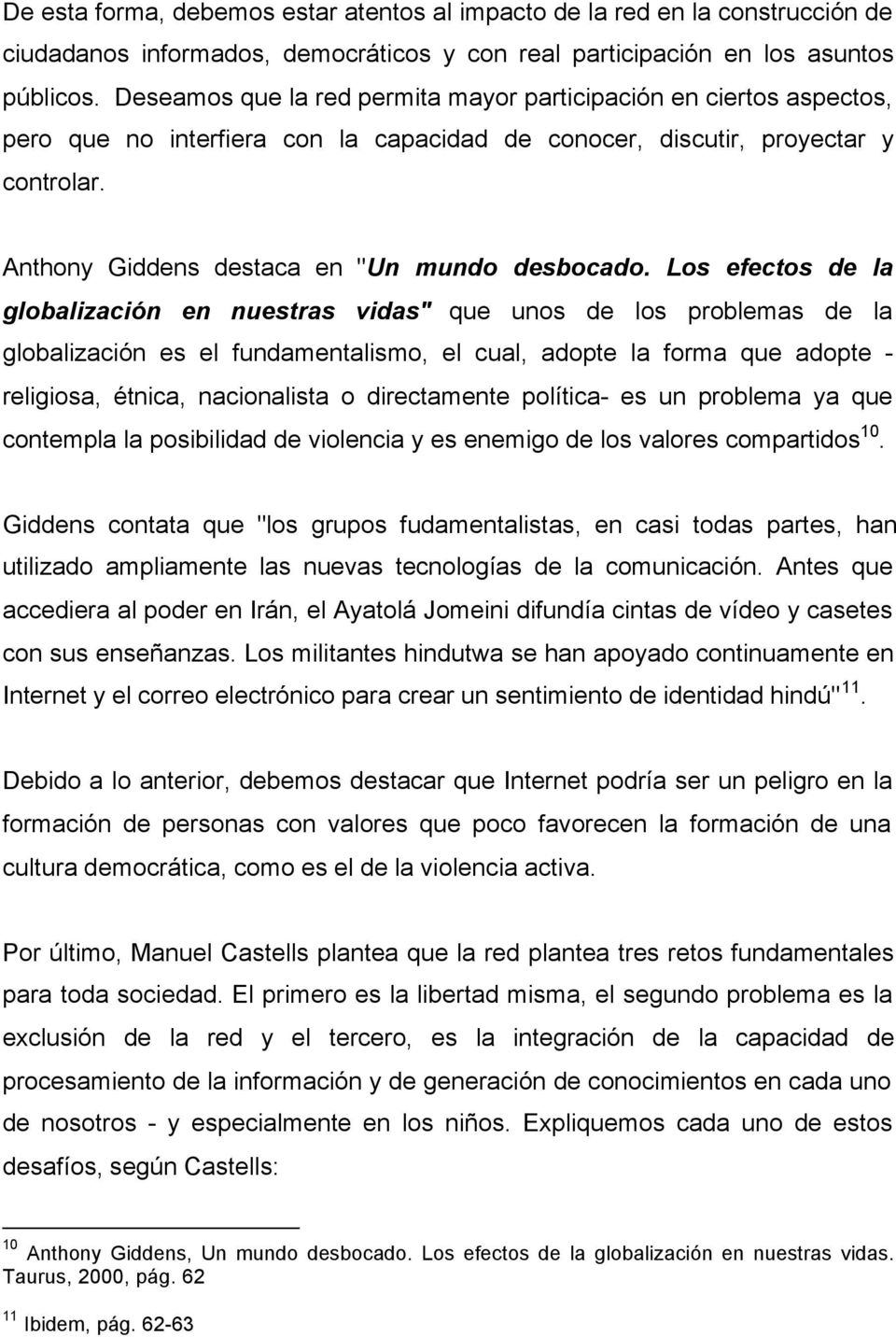 "Anthony Giddens destaca en ""Un mundo desbocado."