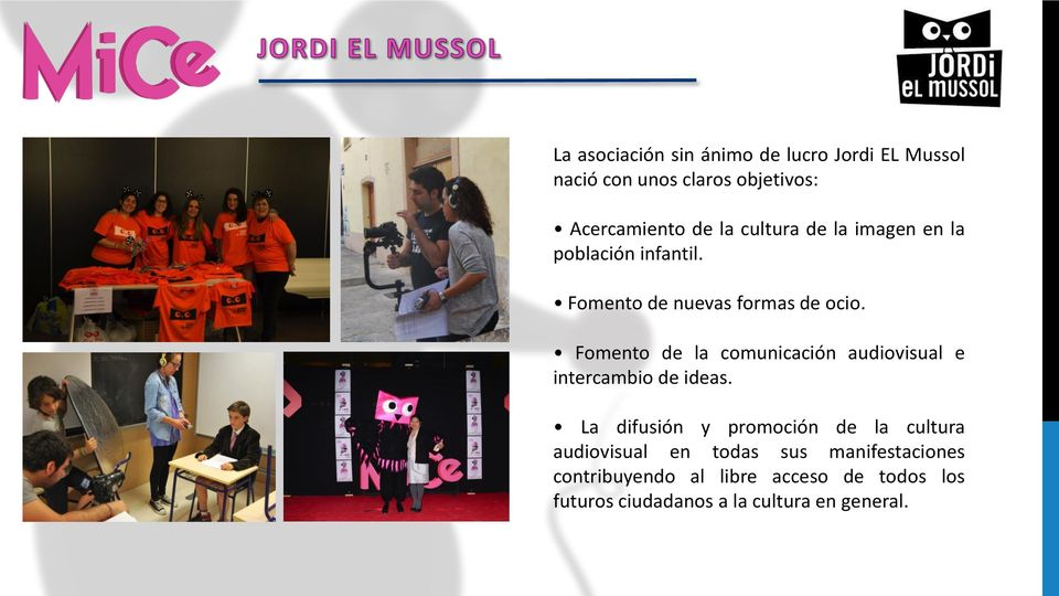 Fomento de la comunicación audiovisual e intercambio de ideas.