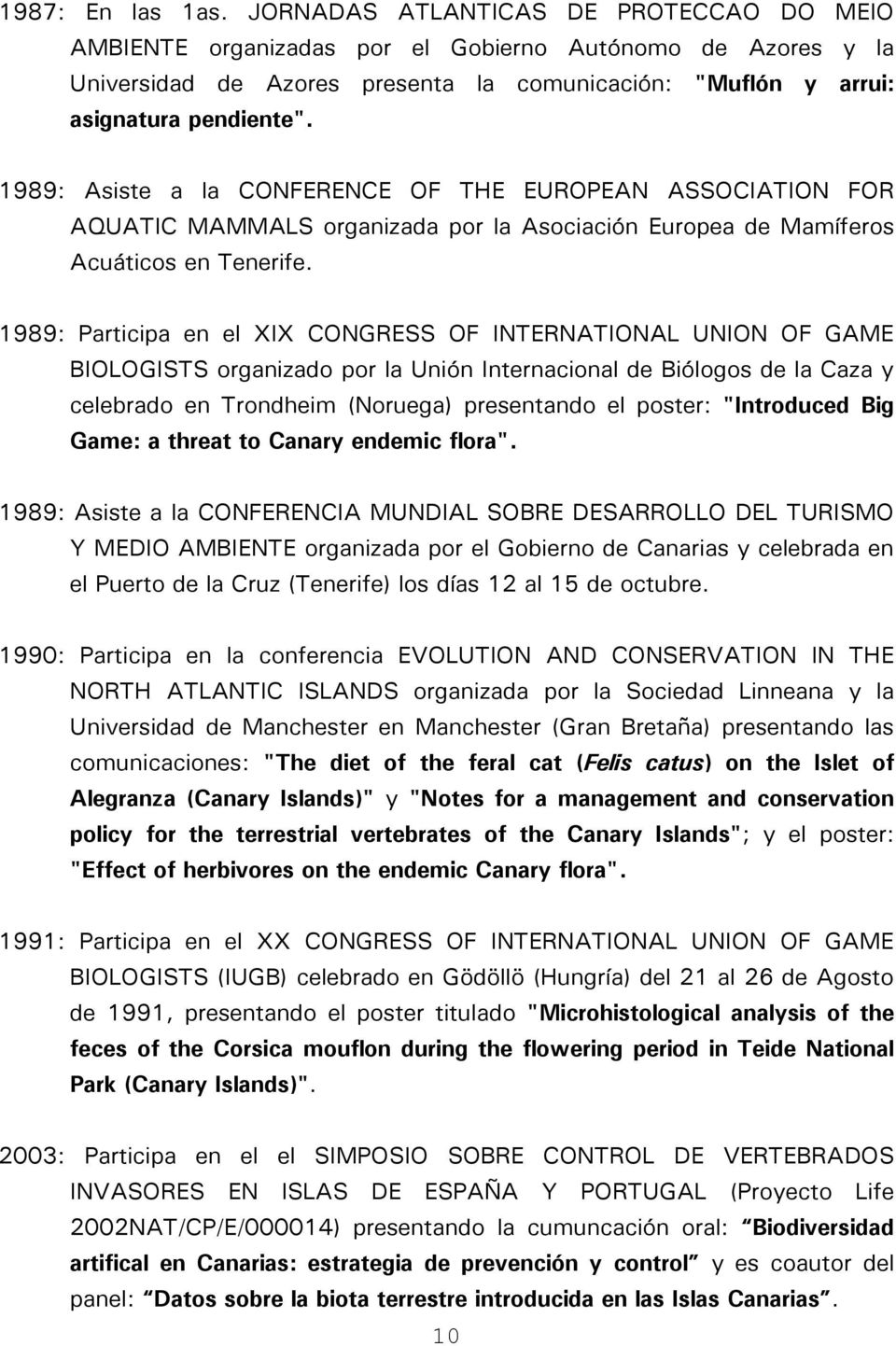 1989: Asiste a la CONFERENCE OF THE EUROPEAN ASSOCIATION FOR AQUATIC MAMMALS organizada por la Asociación Europea de Mamíferos Acuáticos en Tenerife.