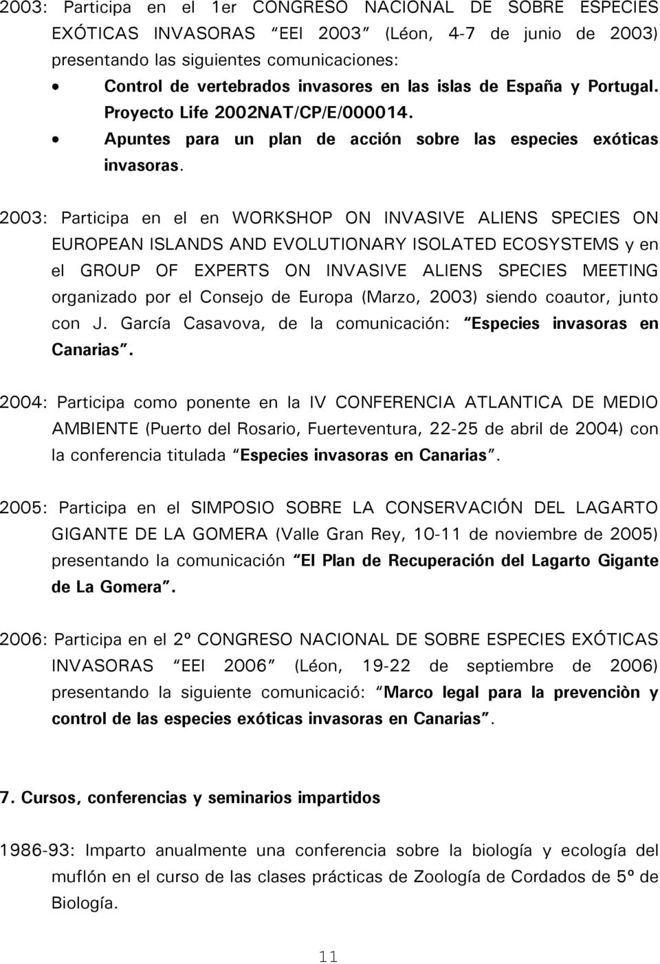 2003: Participa en el en WORKSHOP ON INVASIVE ALIENS SPECIES ON EUROPEAN ISLANDS AND EVOLUTIONARY ISOLATED ECOSYSTEMS y en el GROUP OF EXPERTS ON INVASIVE ALIENS SPECIES MEETING organizado por el