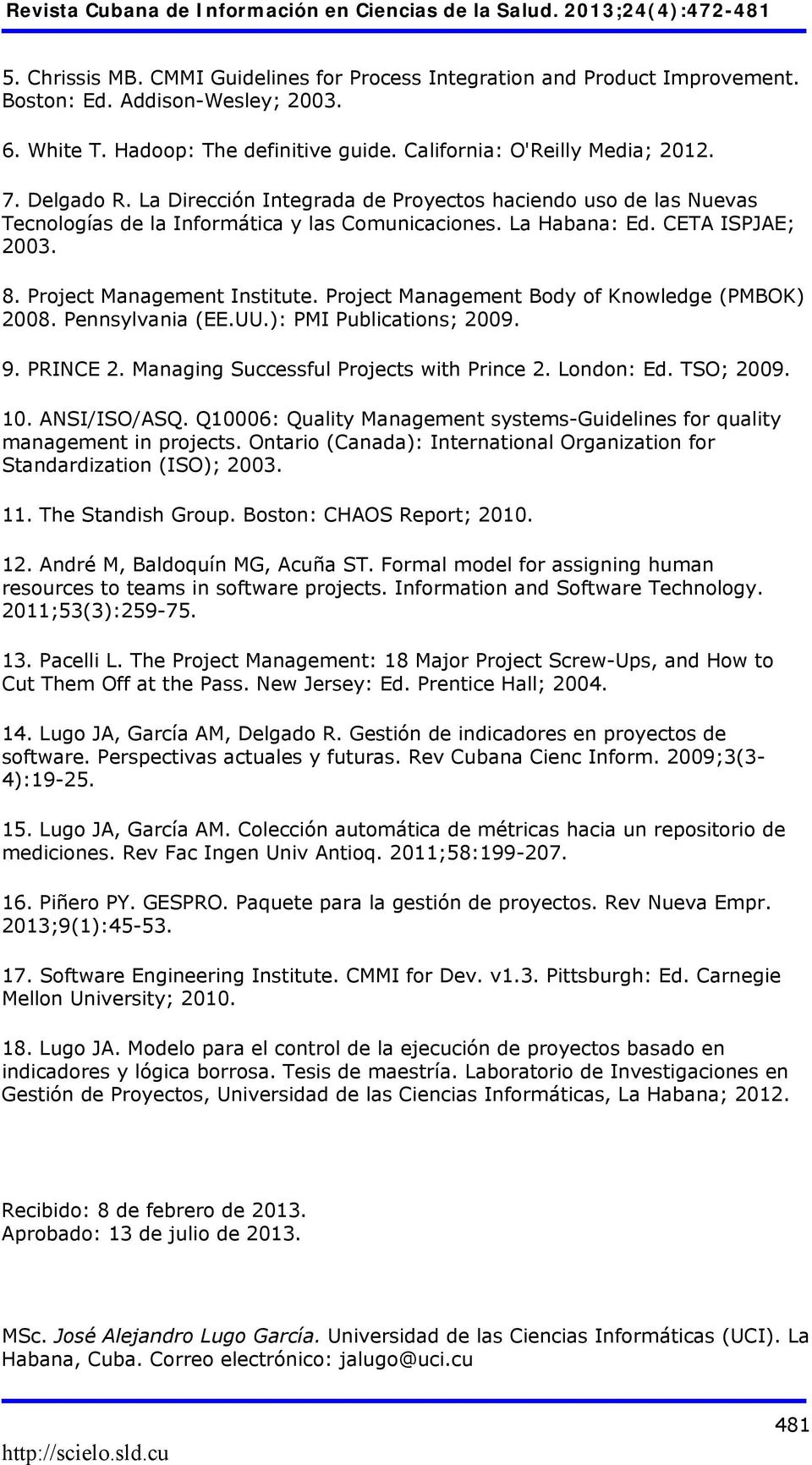 Project Management Body of Knowledge (PMBOK) 2008. Pennsylvania (EE.UU.): PMI Publications; 2009. 9. PRINCE 2. Managing Successful Projects with Prince 2. London: Ed. TSO; 2009. 10. ANSI/ISO/ASQ.