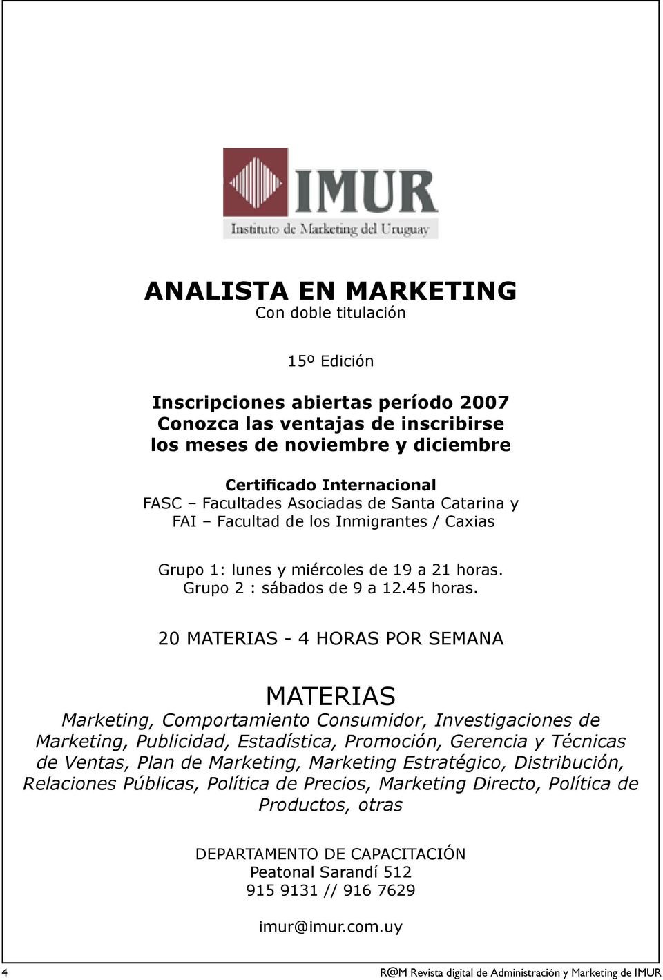 20 MATERIAS - 4 HORAS POR SEMANA MATERIAS Marketing, Comportamiento Consumidor, Investigaciones de Marketing, Publicidad, Estadística, Promoción, Gerencia y Técnicas de Ventas, Plan de Marketing,