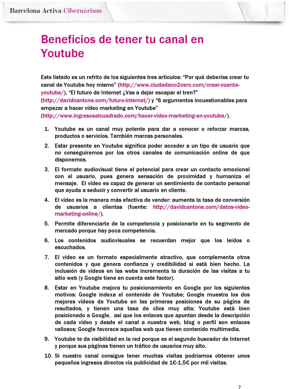 com/futuro-internet/) y 6 argumentos incuestionables para empezar a hacer vídeo marketing en Youtube (http://www.ingresosalcuadrado.com/hacer-video-marketing-en-youtube/). 1.
