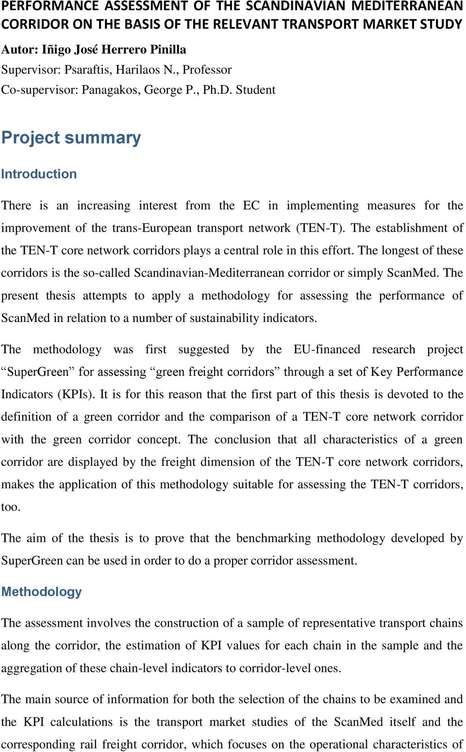 Student Project summary Introduction There is an increasing interest from the EC in implementing measures for the improvement of the trans-european transport network (TEN-T).