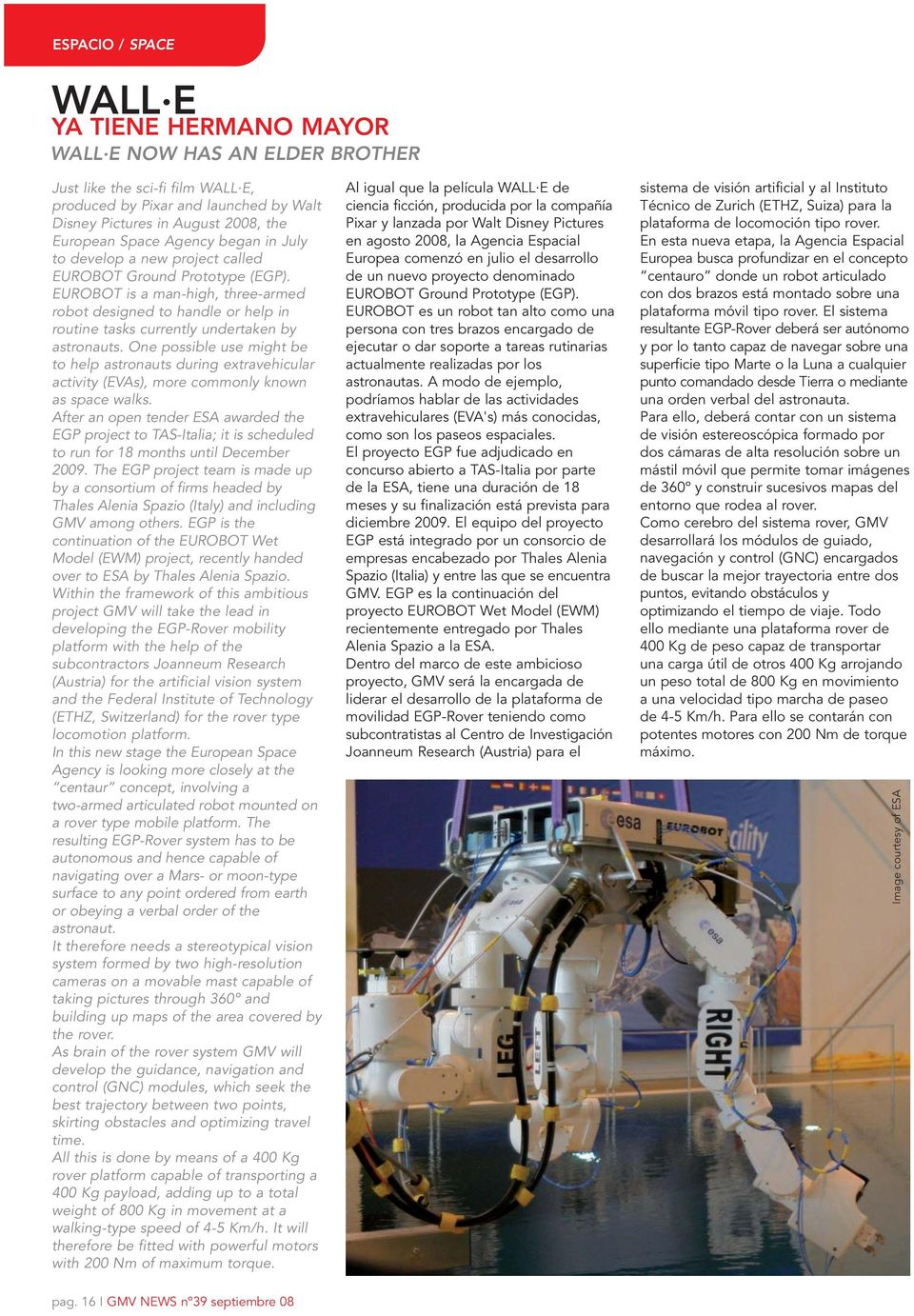 EUROBOT is a man-high, three-armed robot designed to handle or help in routine tasks currently undertaken by astronauts.