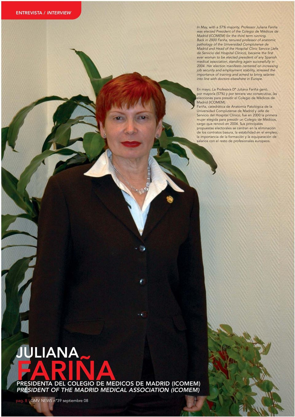 ever woman to be elected president of any Spanish medical association, standing again successfully in 2004.