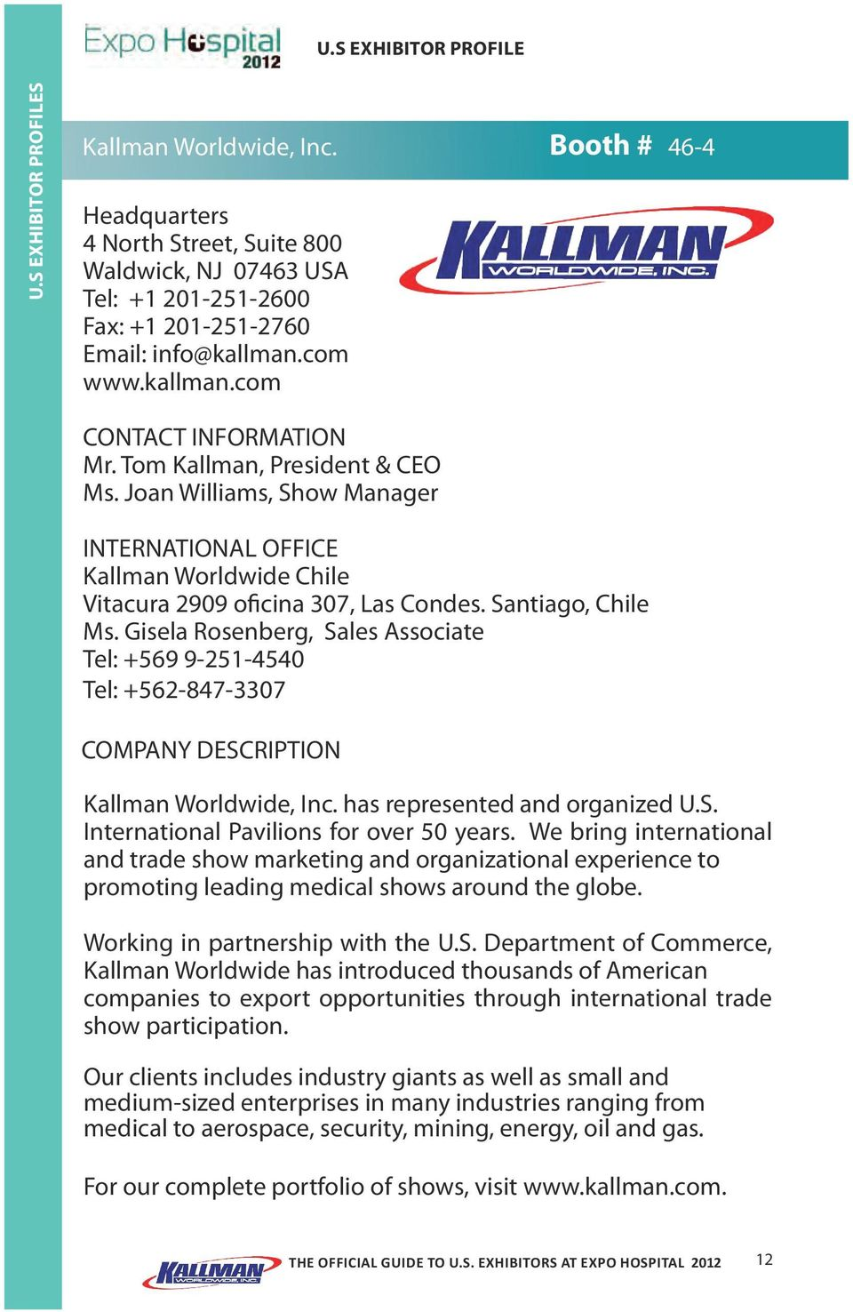 Gisela Rosenberg, Sales Associate Tel: +569 9-251-4540 Tel: +562-847-3307 Kallman Worldwide, Inc. has represented and organized U.S. International Pavilions for over 50 years.