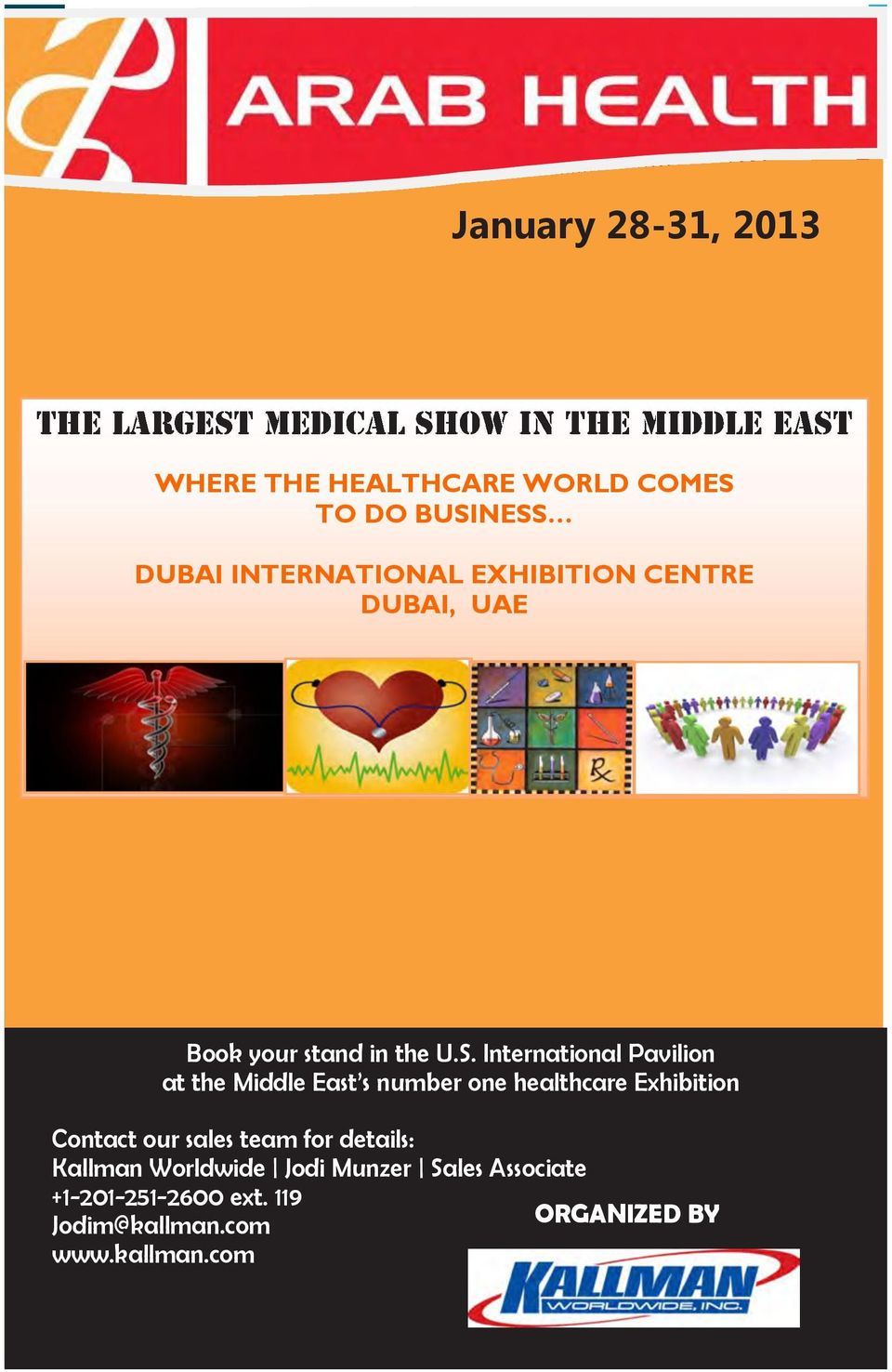 International Pavilion at the Middle East s number one healthcare Exhibition Contact our sales team for details: Kallman