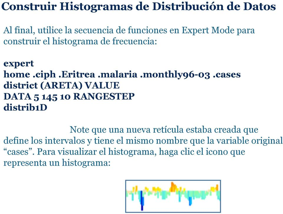 cases district (ARETA) VALUE DATA 5 145 10 RANGESTEP distrib1d Note que una nueva retícula estaba creada que define