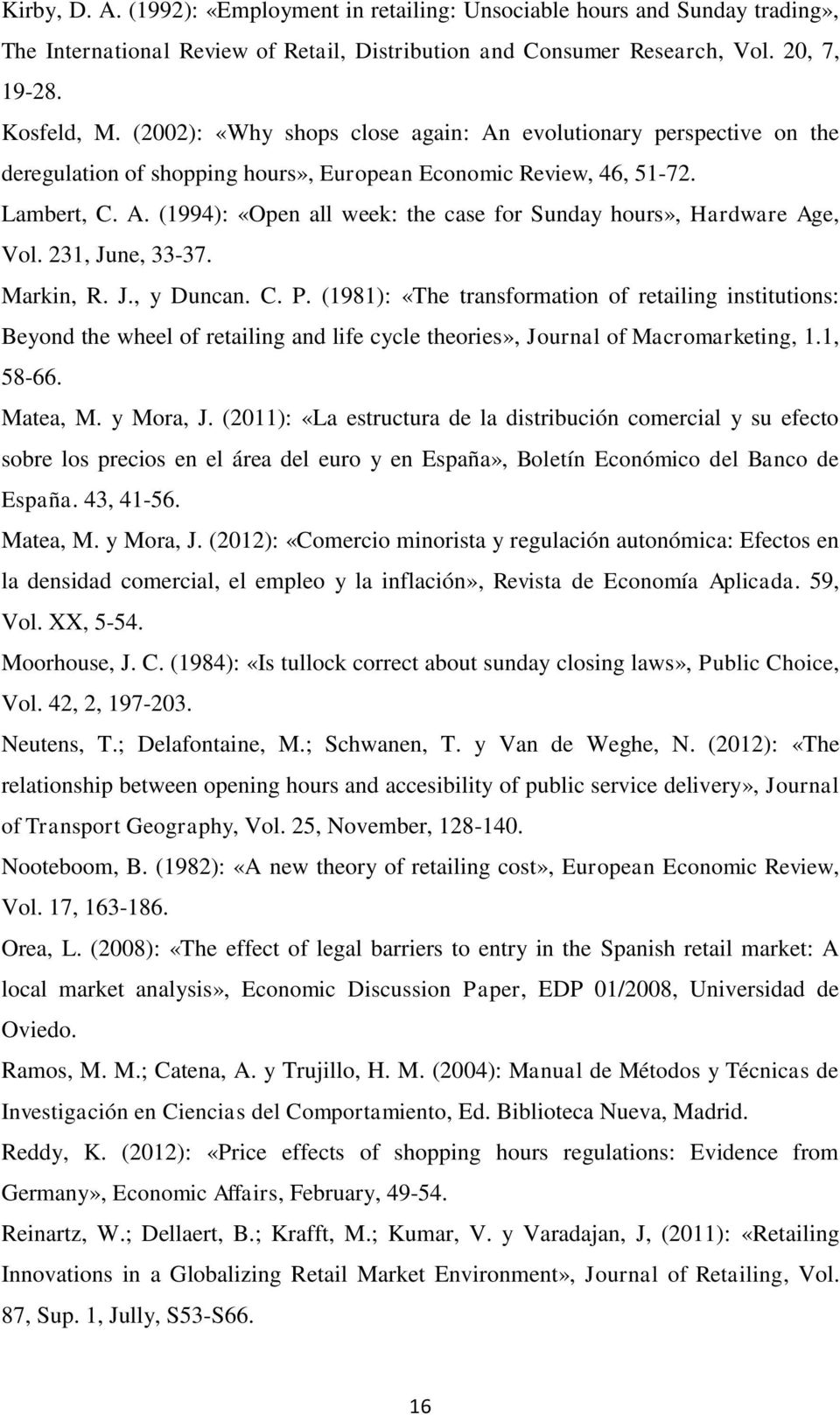 23, June, 33-37. Markin, R. J., y Duncan. C. P. (98): «The transformation of retailing institutions: Beyond the wheel of retailing and life cycle theories», Journal of Macromarketing,., 58-66.