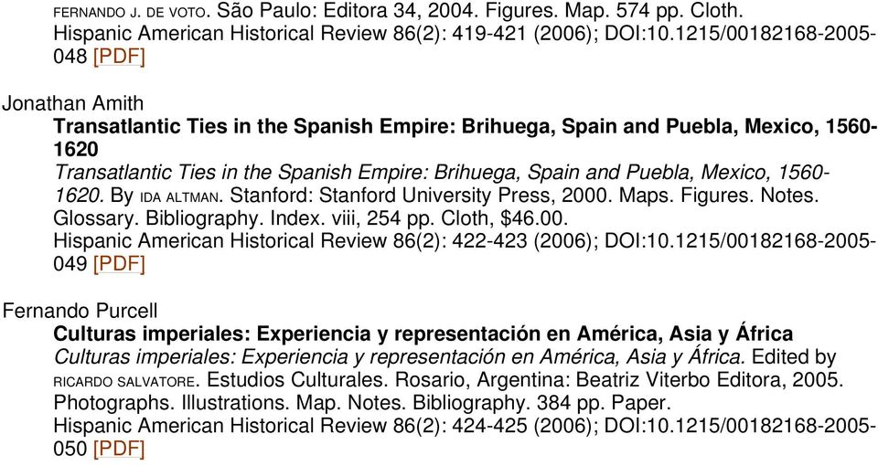 Puebla, Mexico, 1560-1620. By IDA ALTMAN. Stanford: Stanford University Press, 2000. Maps. Figures. Notes. Glossary. Bibliography. Index. viii, 254 pp. Cloth, $46.00. Hispanic American Historical Review 86(2): 422-423 (2006); DOI:10.