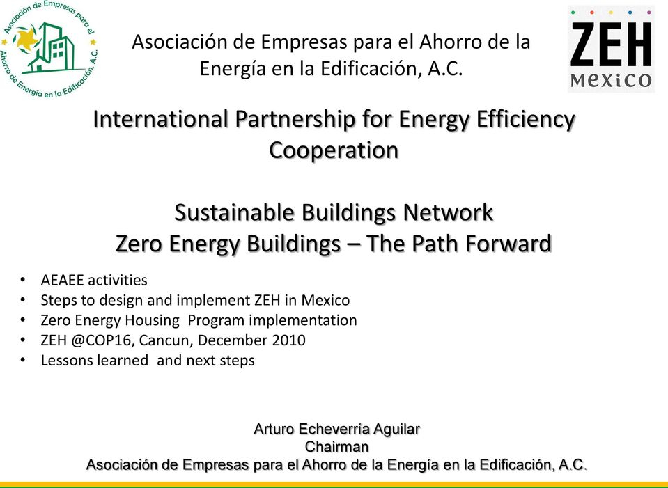 Forward AEAEE activities Steps to design and implement ZEH in Mexico Zero Energy Housing Program implementation ZEH