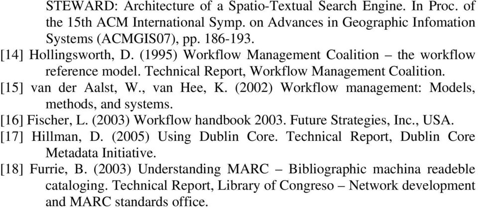 (2002) Workflow management: Models, methods, and systems. [16] Fischer, L. (2003) Workflow handbook 2003. Future Strategies, Inc., USA. [17] Hillman, D. (2005) Using Dublin Core.