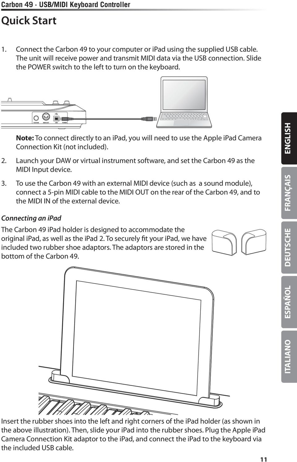 Note: To connect directly to an ipad, you will need to use the Apple ipad Camera Connection Kit (not included). 2.
