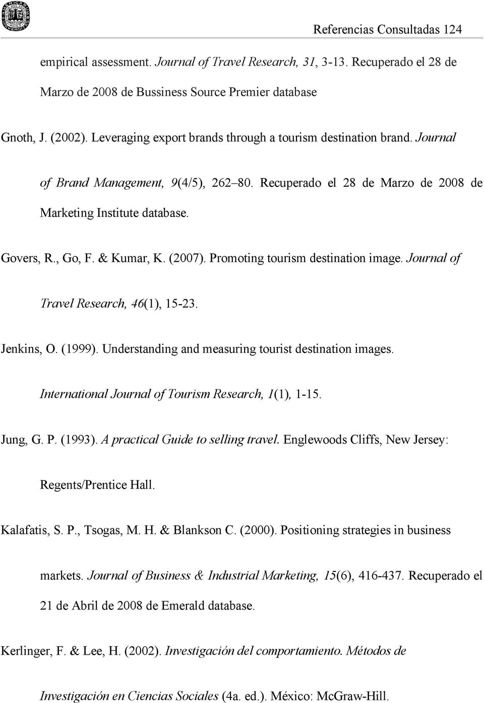 & Kumar, K. (2007). Promoting tourism destination image. Journal of Travel Research, 46(1), 15-23. Jenkins, O. (1999). Understanding and measuring tourist destination images.