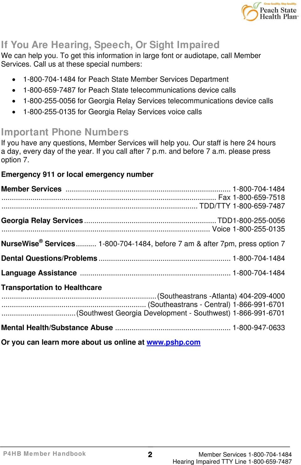 telecommunications device calls 1-800-255-0135 for Georgia Relay Services voice calls Important Phone Numbers If you have any questions, Member Services will help you.