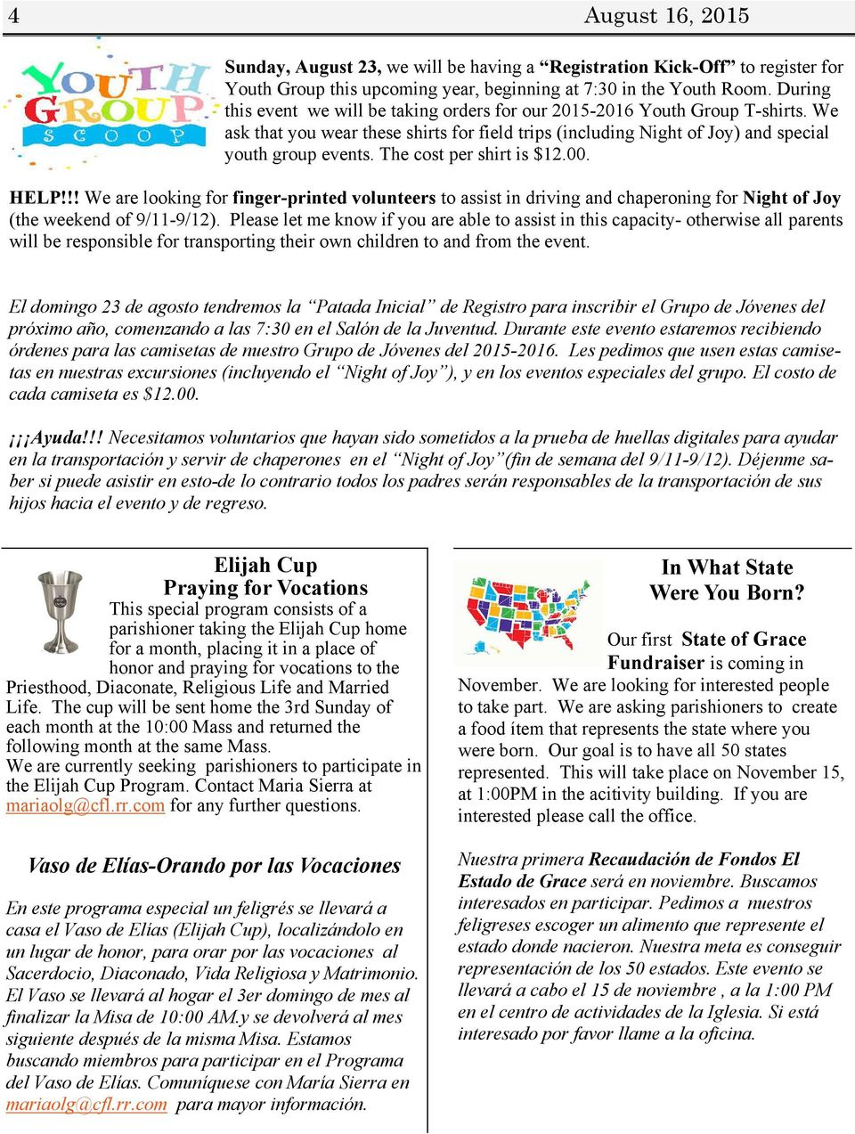 The cost per shirt is $12.00. HELP!!! We are looking for finger-printed volunteers to assist in driving and chaperoning for Night of Joy (the weekend of 9/11-9/12).